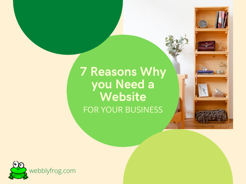 7 Reasons Why you Need a Website