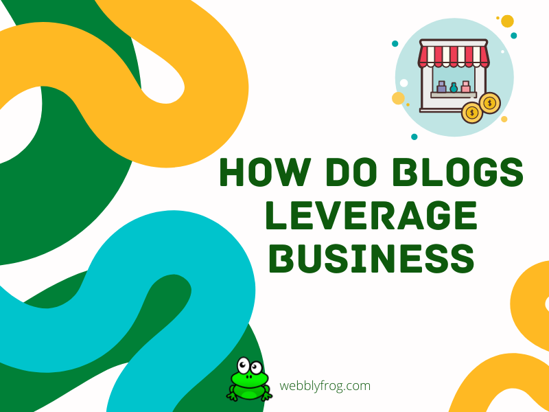 How do blogs leverage business